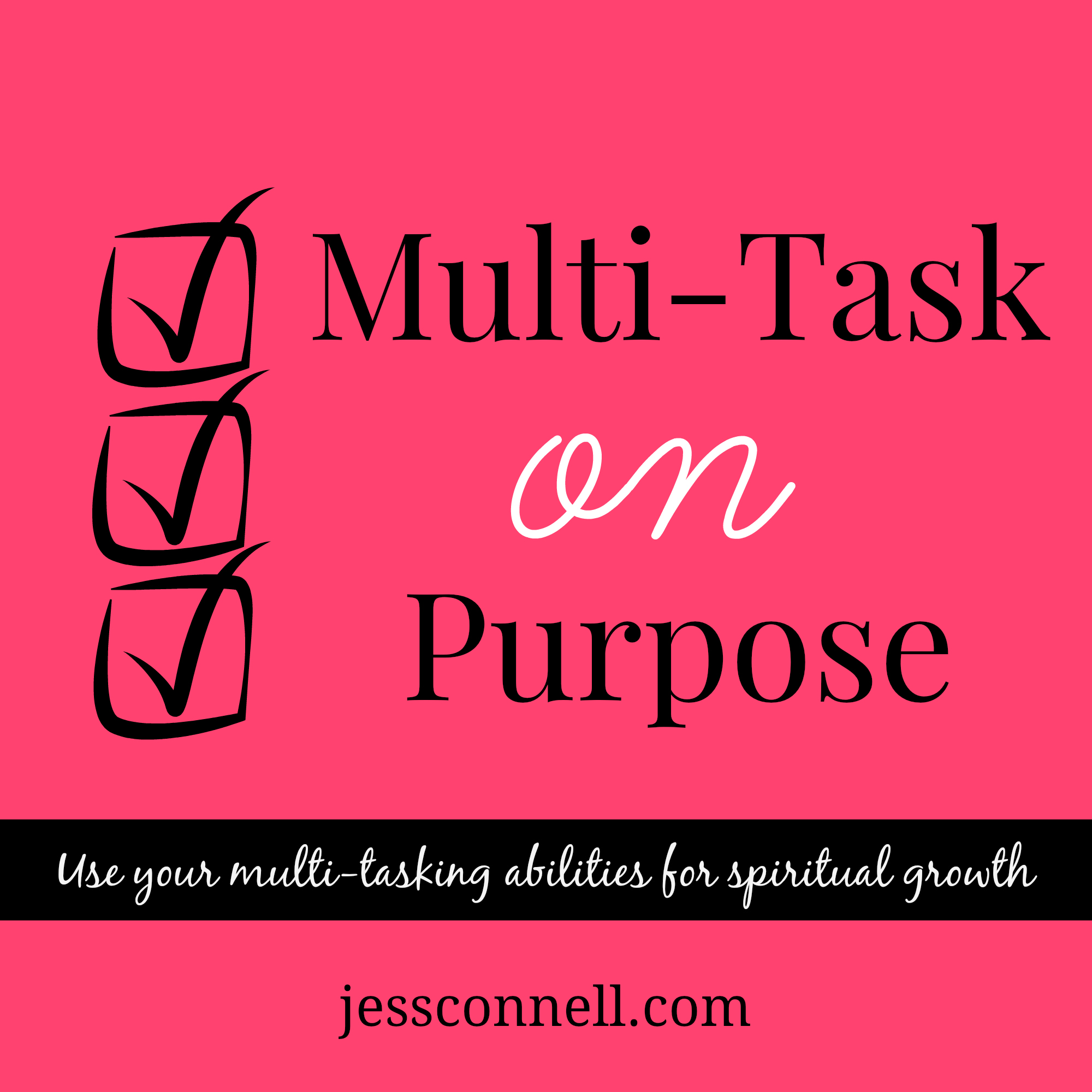 Multi-Task on Purpose // jessconnell.com