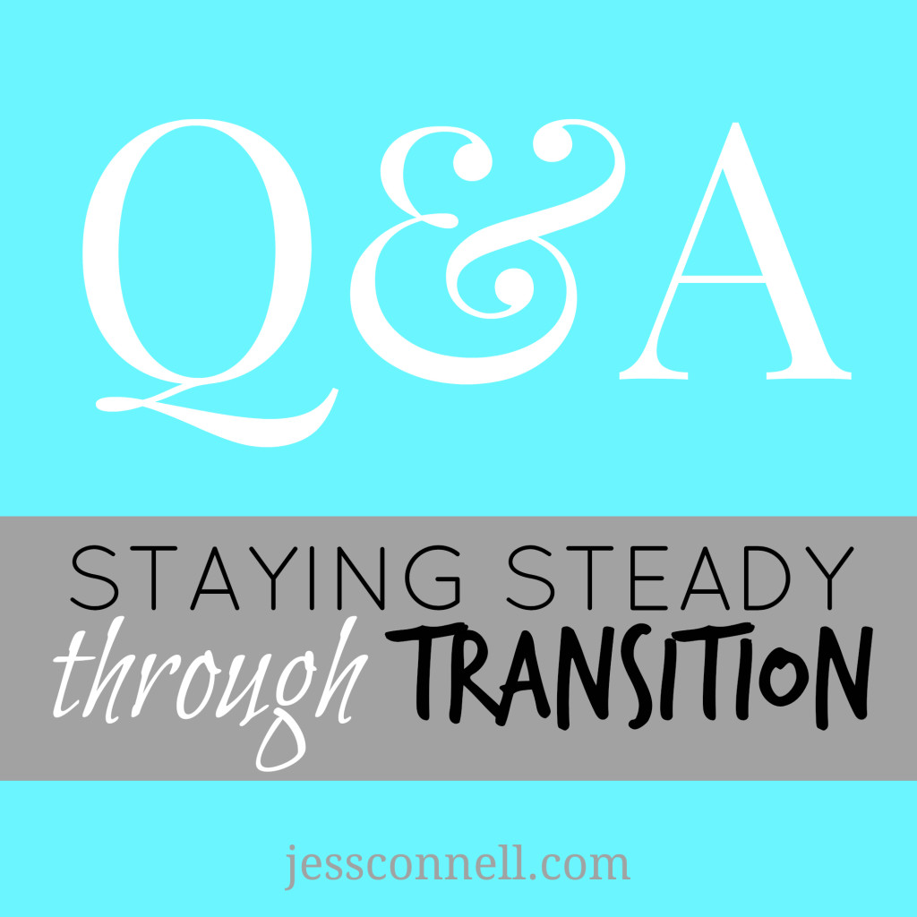 Q&A: Staying Steady Through Transition // jessconnell.com