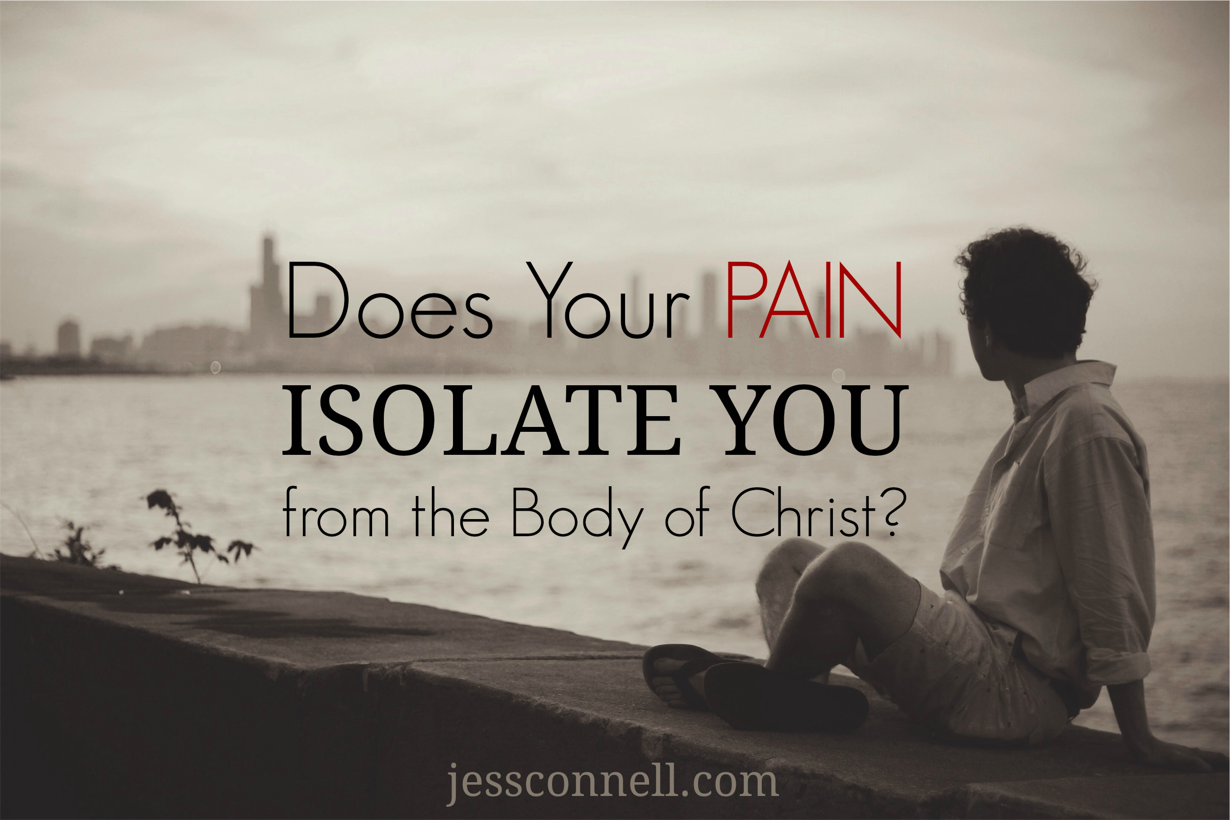 Does Your Pain ISOLATE You From the Body of Christ? // jessconnell.com