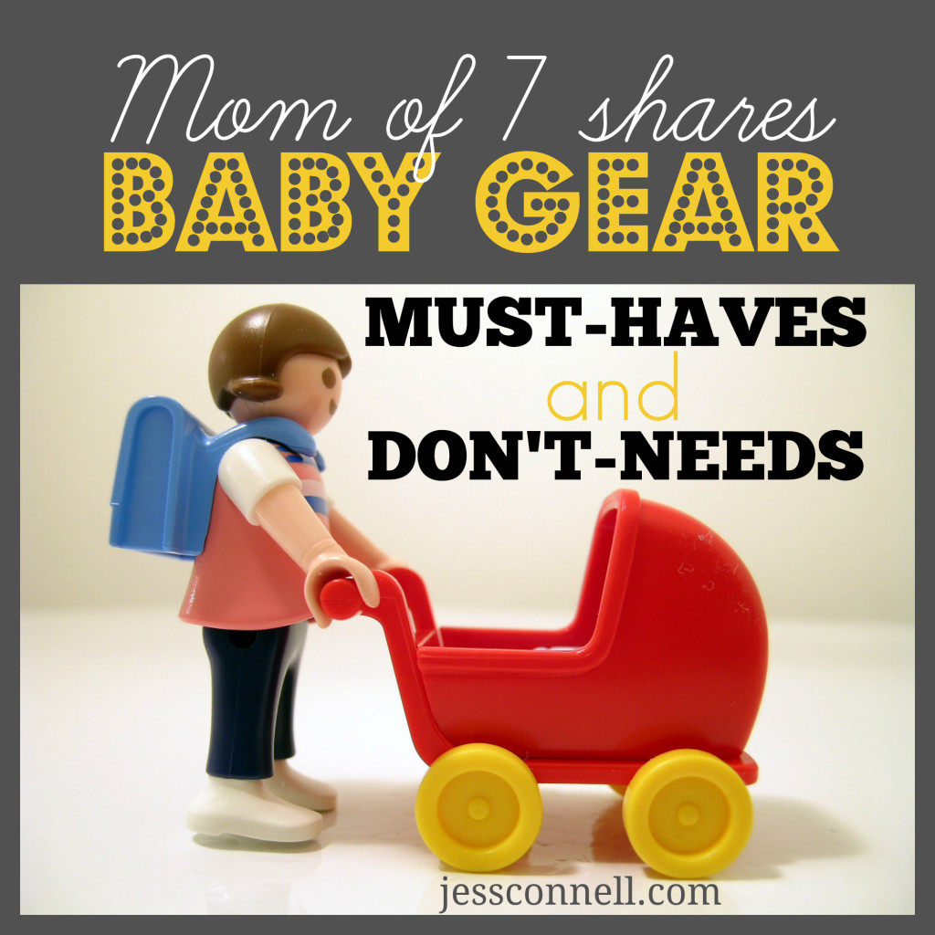 "Mom of 7 Shares Baby Gear ""Must-Haves"" and ""Don't-Needs"" // jessconnnell.com"