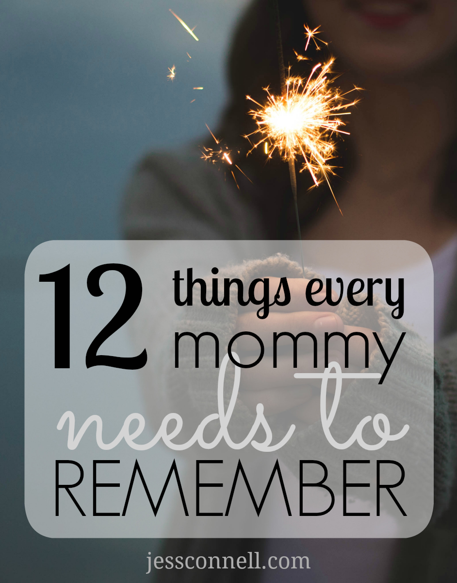 12 Things Every Mommy Needs to Remember // jessconnell.com