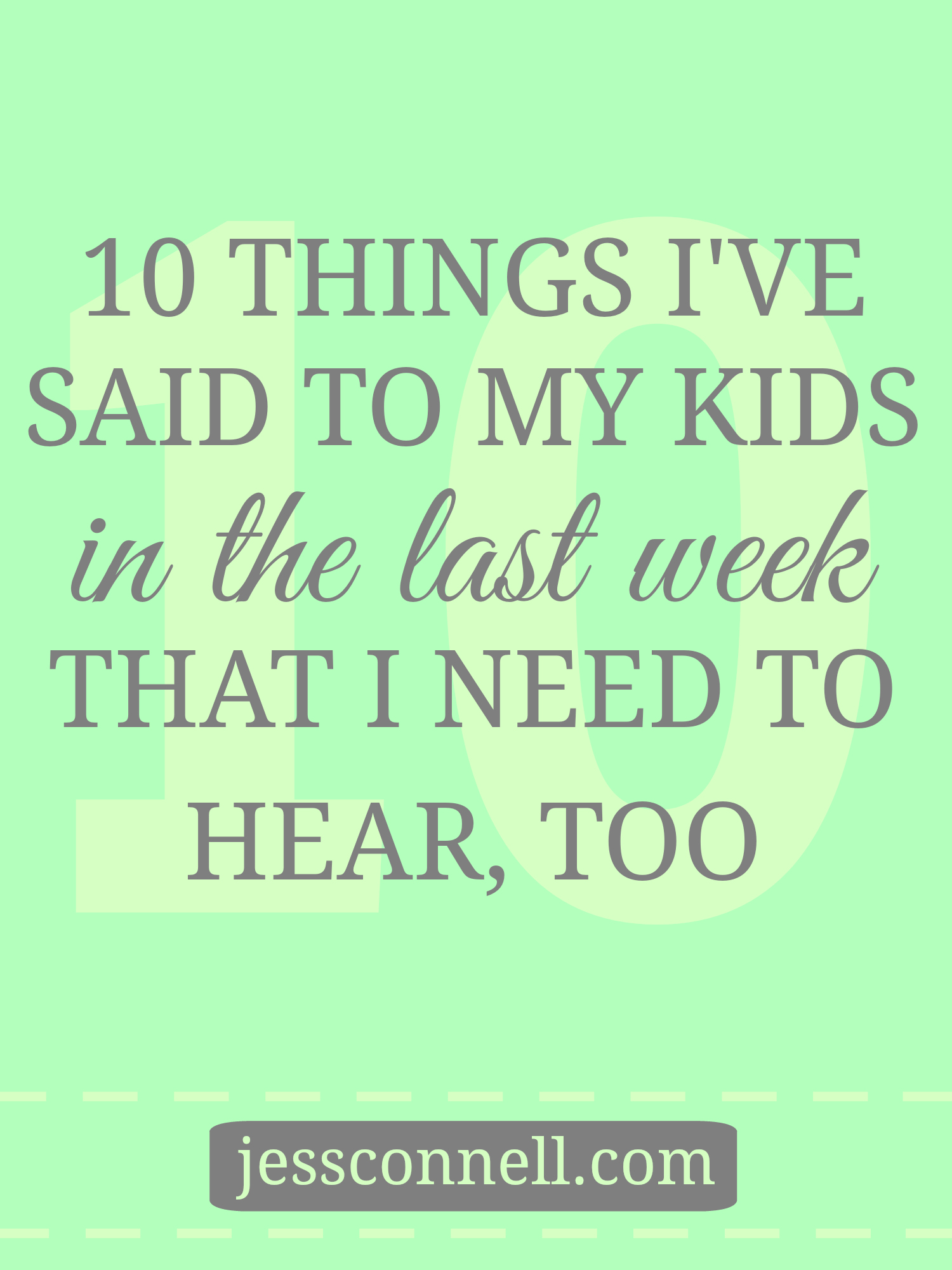 10 Things I've Said to My Kids in the Last Week that I Need to Hear, Too // jessconnell.com
