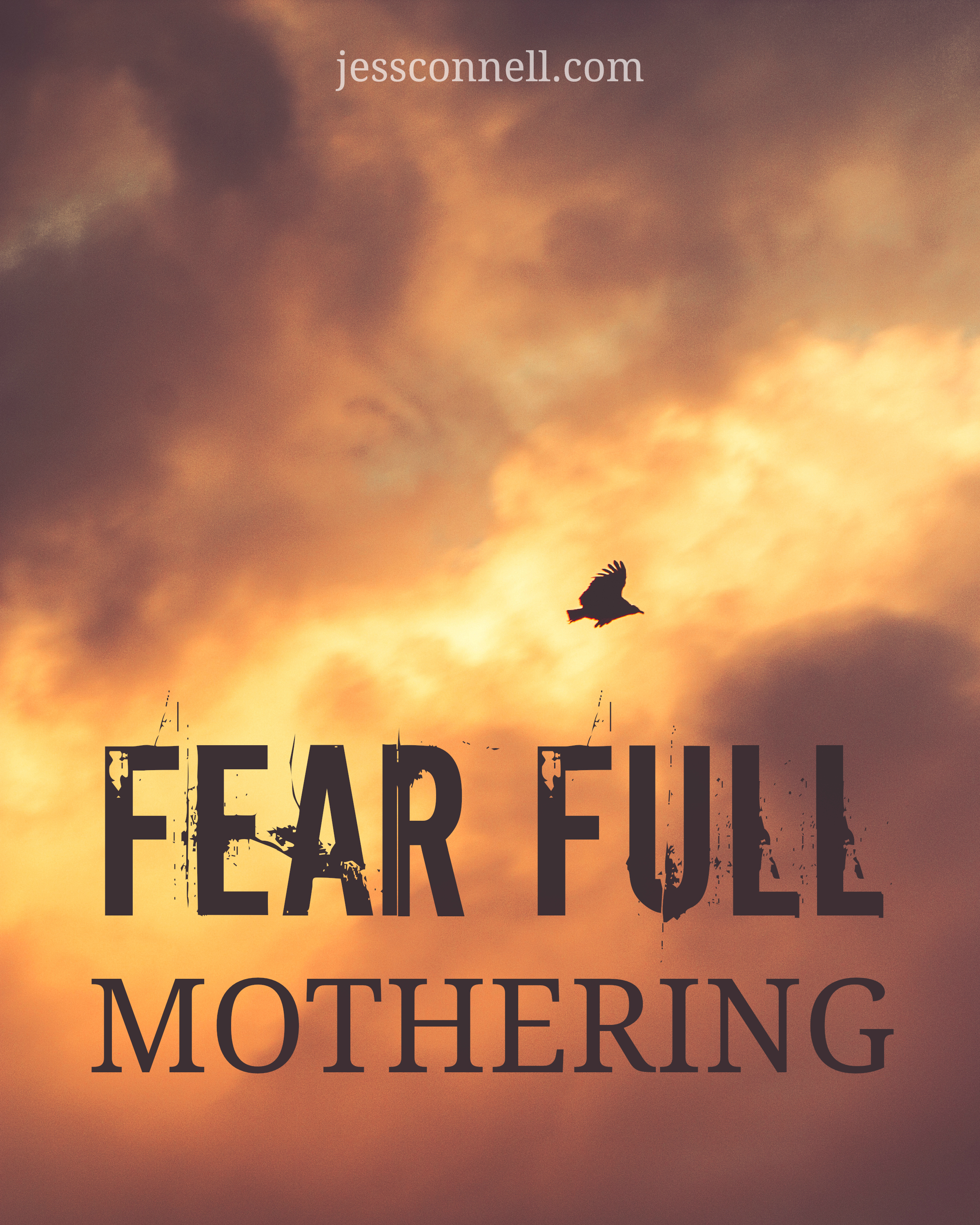 Fear Full Mothering // jessconnell.com