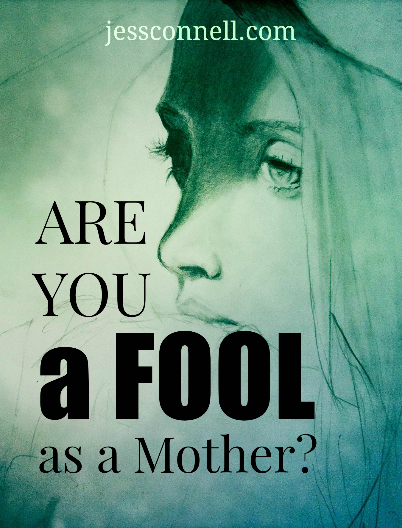 Are You A FOOL As a Mother? // jessconnell.com
