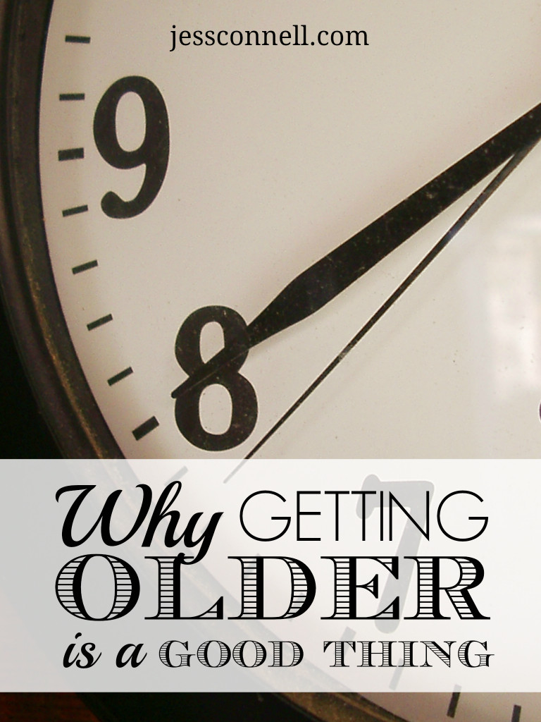 Why Getting Older Is a GOOD Thing // jessconnell.com