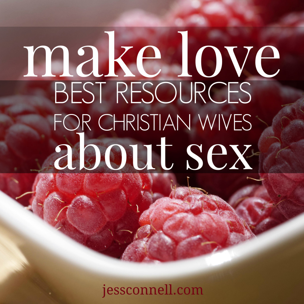 Make Love: Best Resources for Christian Wives About Sex // jessconnell.com
