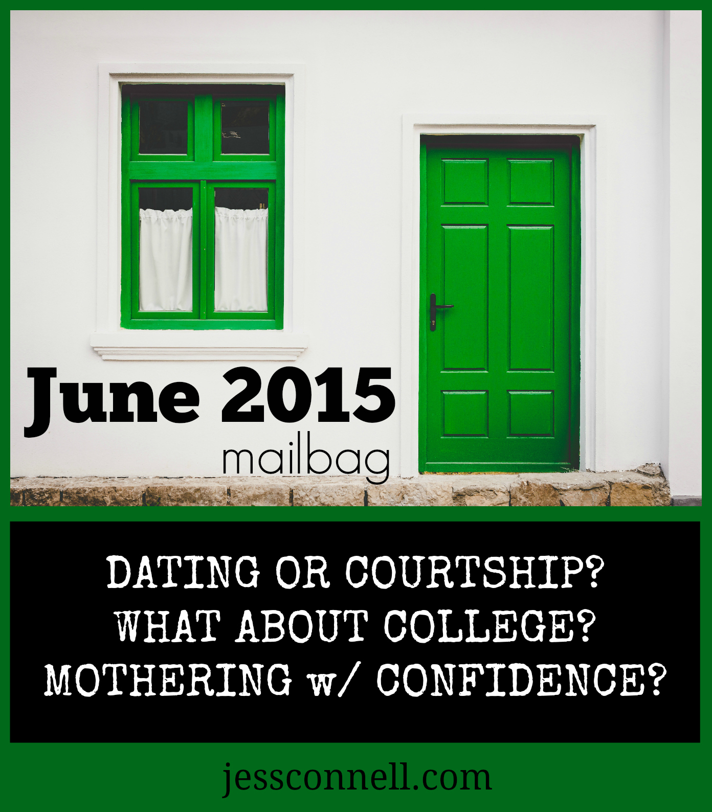 JuneMailbag: Dating or Courtship? What About College? Mothering w/ Confidence? // jessconnell.com