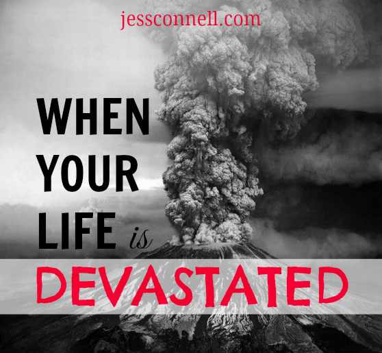 When Your Life Is Devastated // jessconnell.com