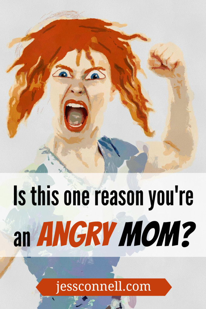 Is THIS One Reason You're an ANGRY MOM? // jessconnell.com