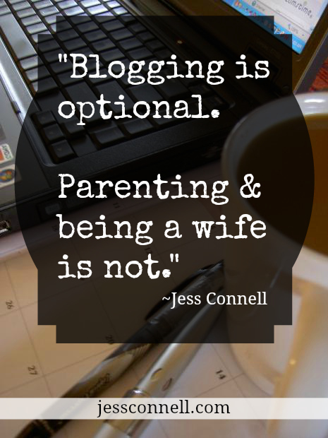 """Blogging is optional. Parenting & being a wife is not."" // How Can I Have a Successful Blog While Raising Little Kids? // jessconnell.com"