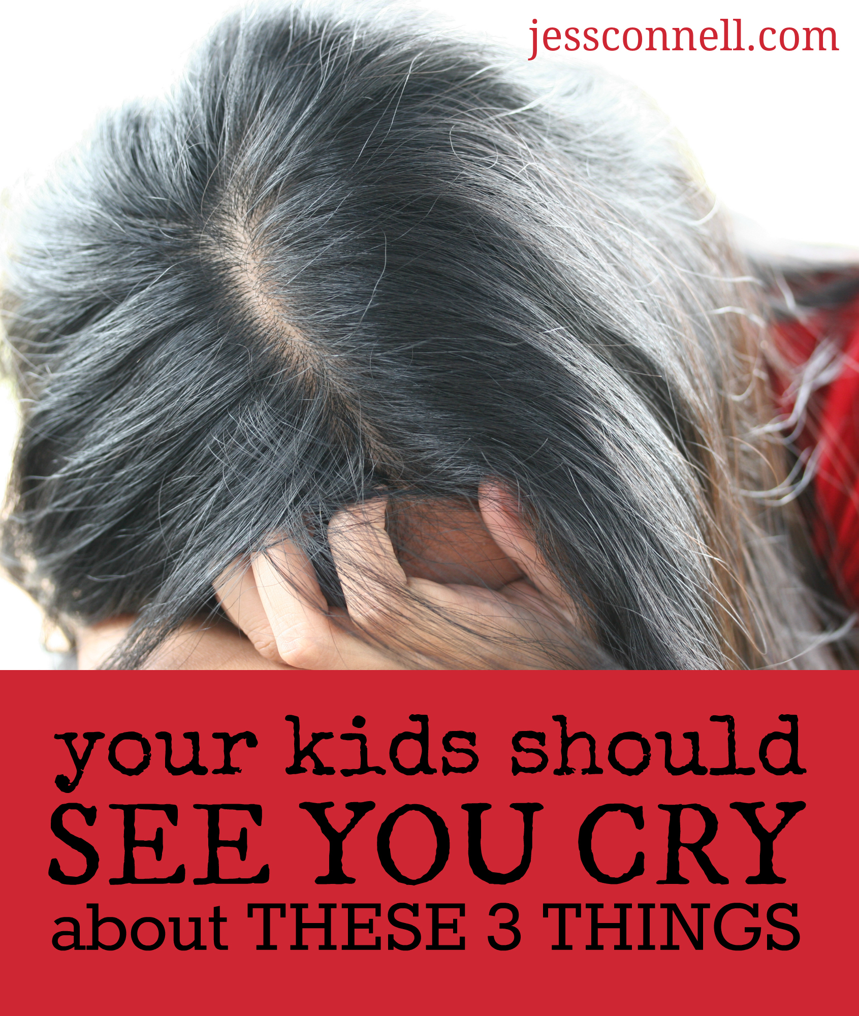 Your Kids Should SEE YOU CRY About These 3 Things // jessconnell.com