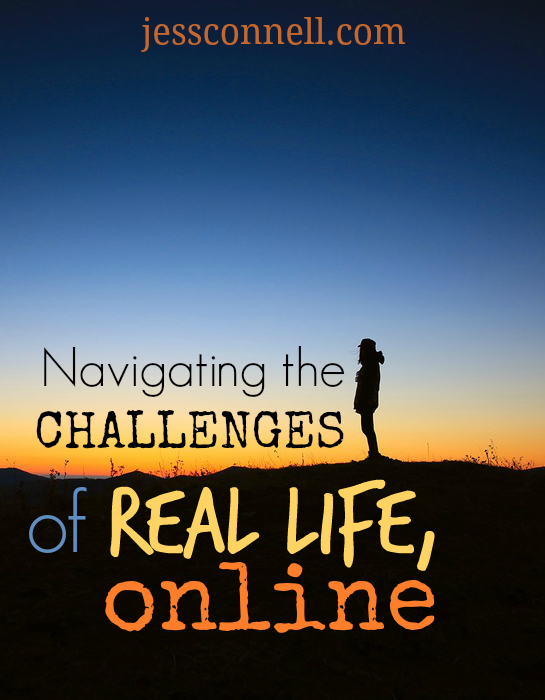 Navigating the Challenges of Real Life, Online // jessconnell.com