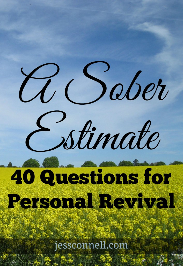 A Sober Estimate: 40 Questions for Personal Revival // jessconnell.com