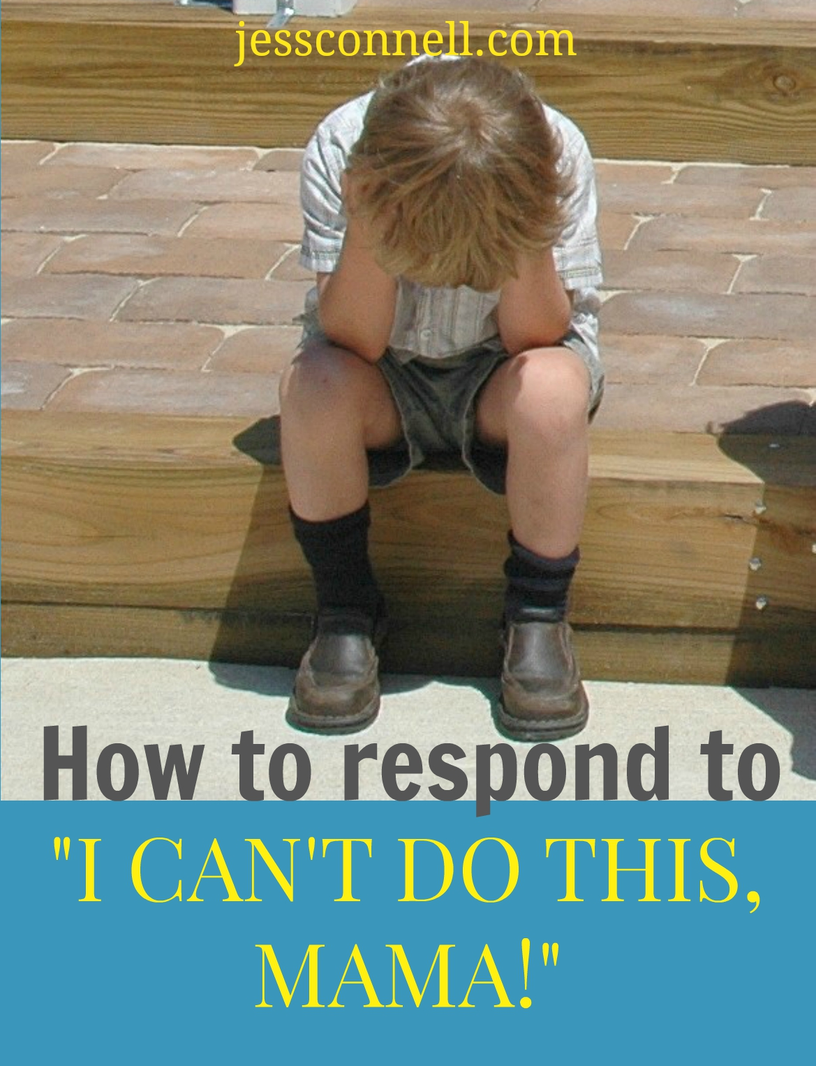 "How to Respond to, ""I CAN'T DO THIS, MAMA!"" // jessconnell.com"