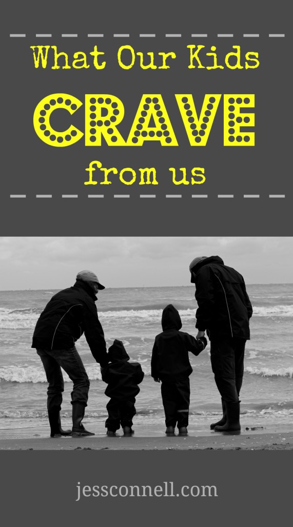 What Our Kids Crave From Us // jessconnell.com