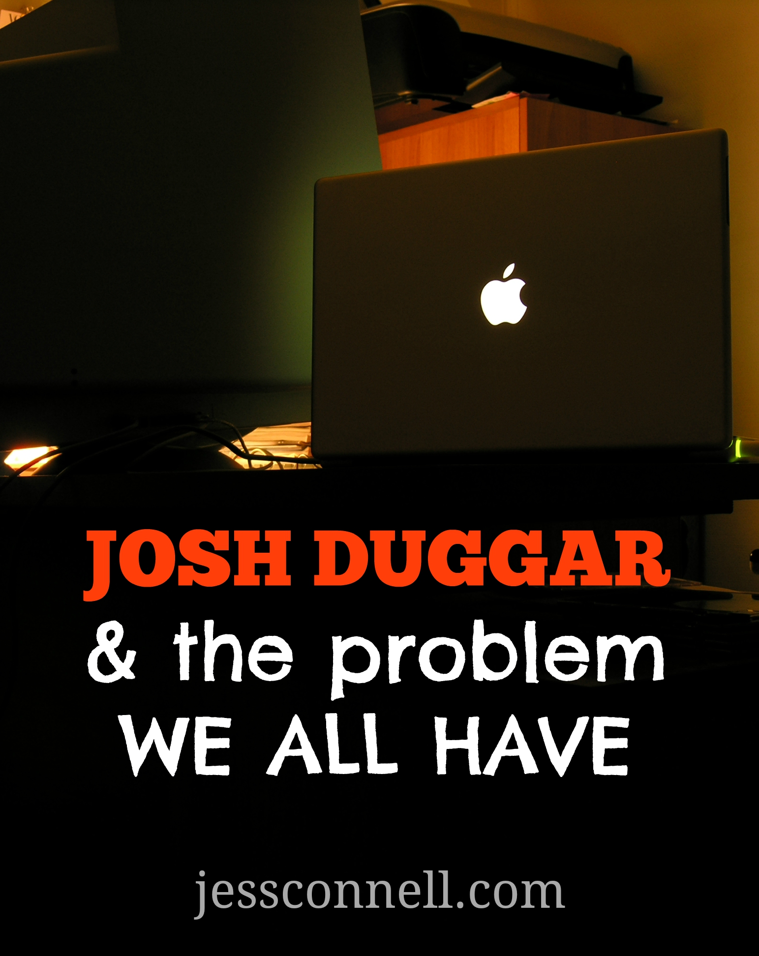 Josh Duggar & the problem we all have // jessconnell.com