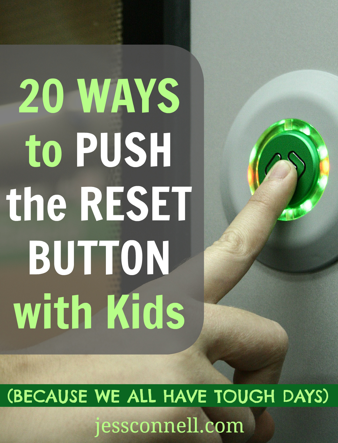 20 Ways to PUSH THE RESET BUTTON With Kids // jessconnell.com