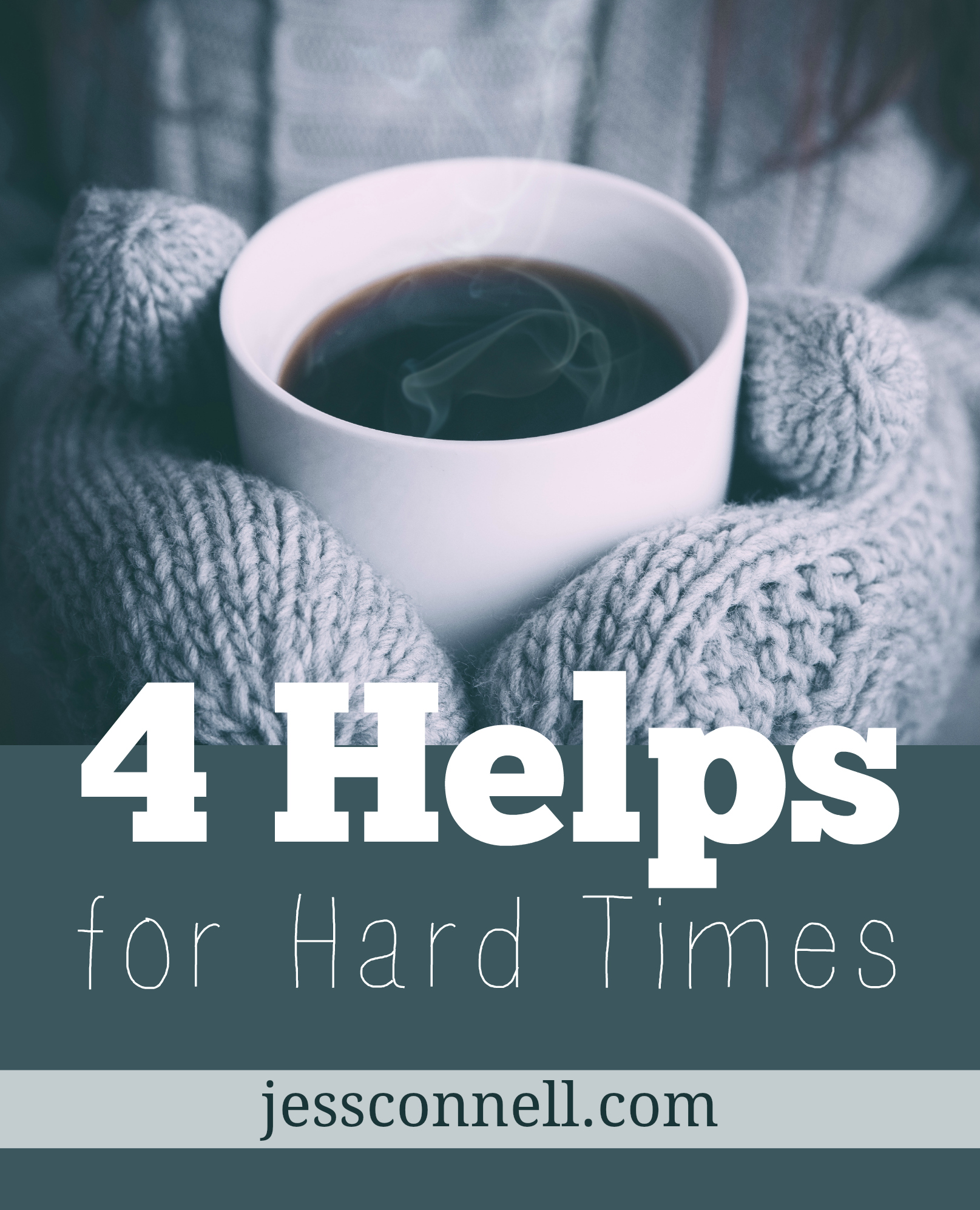 4 Helps for Hard Times // jessconnell.com