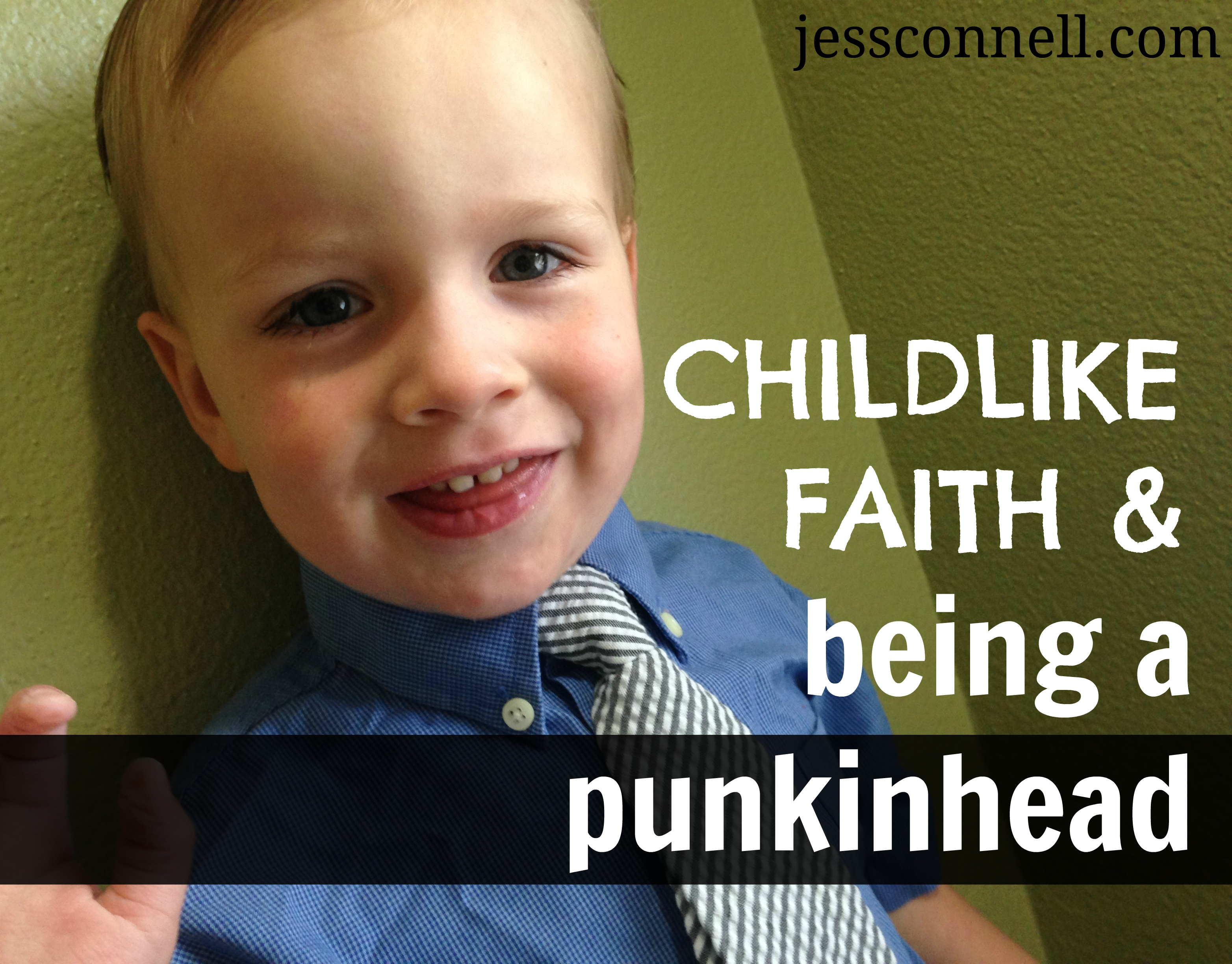 "Childlike Faith & Being a ""Punkinhead"" // jessconnell.com"