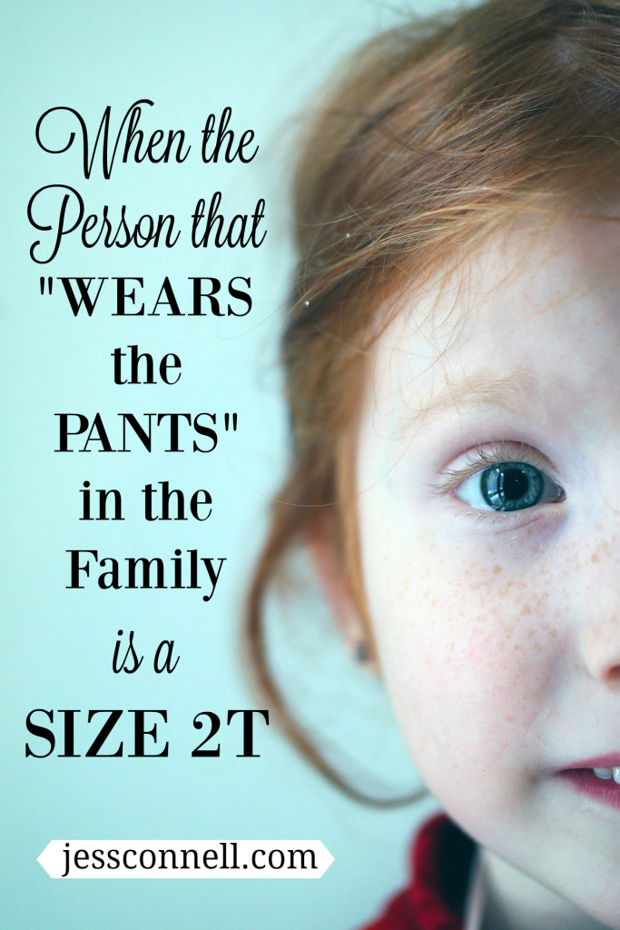 "When the Person that ""Wears the Pants"" in the Family is a SIZE 2T // jessconnell.com"