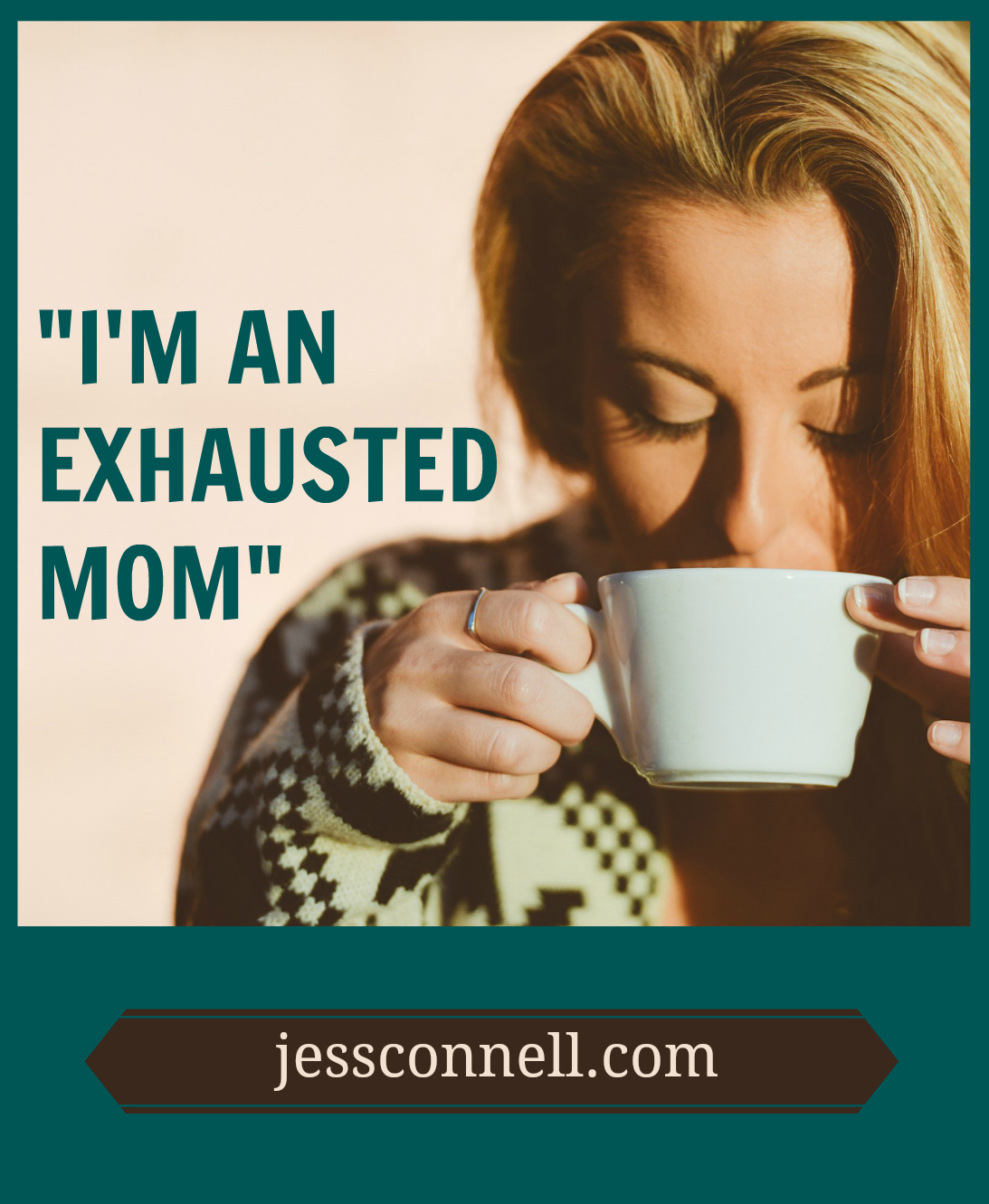 """I'm an Exhausted Mom"" // jessconnell.com"