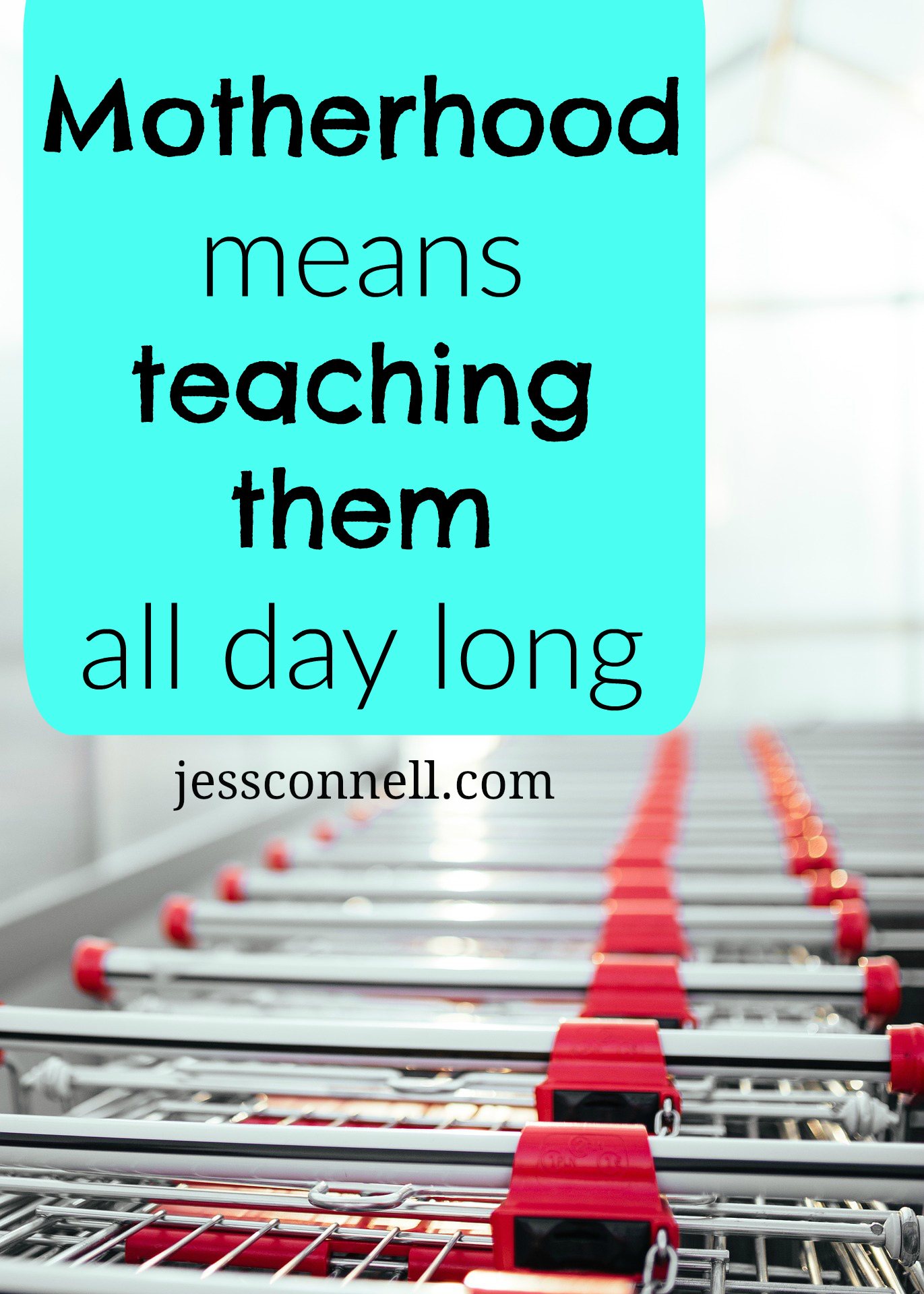 Motherhood Means Teaching Them All Day Long // jessconnell.com