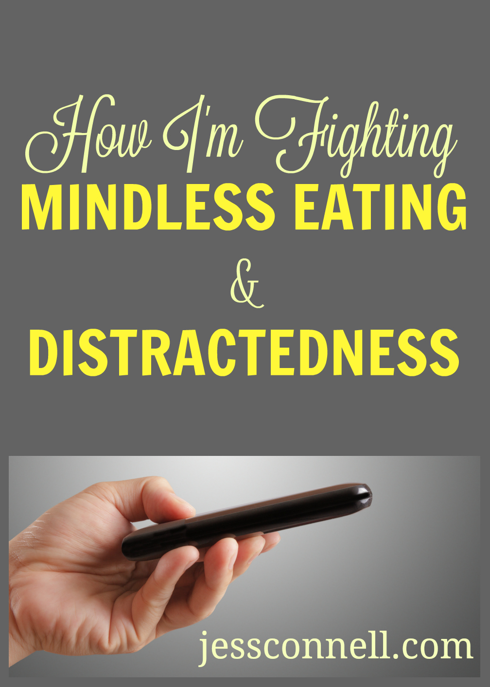 How I'm Fighting Mindless Eating & Distractedness // jessconnell.com