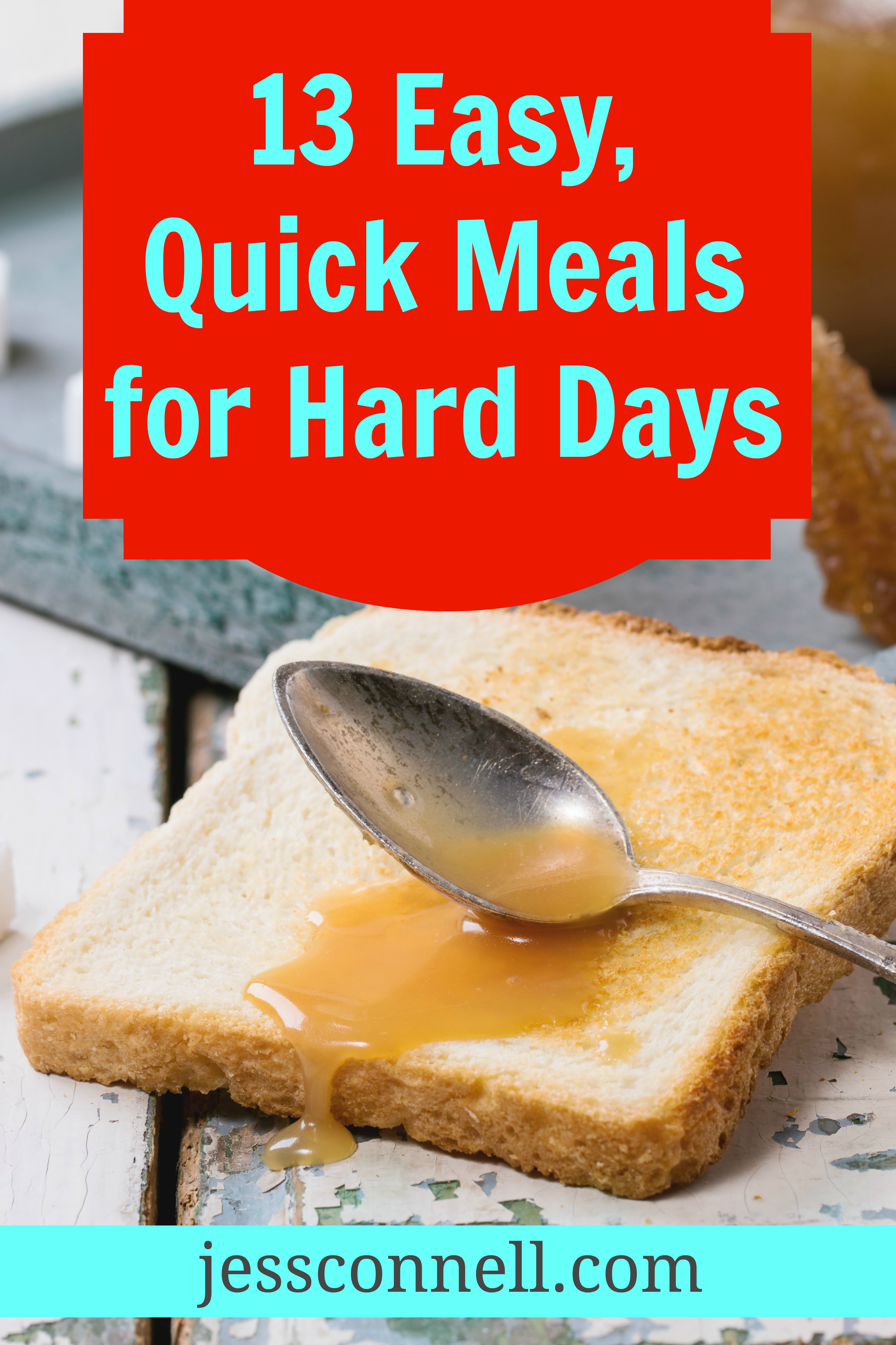 13 Easy, Quick Meals for Hard Days // jessconnell.com
