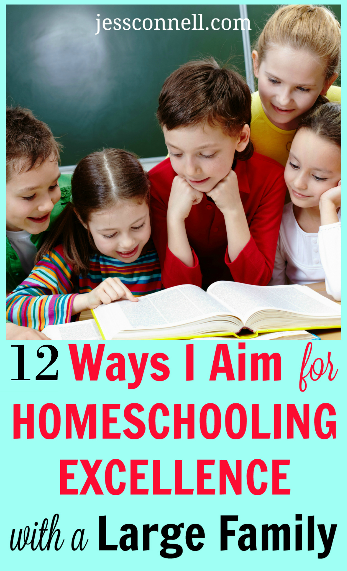 12 Ways I Aim for HOMESCHOOLING EXCELLENCE with a Large Family // jessconnell.com