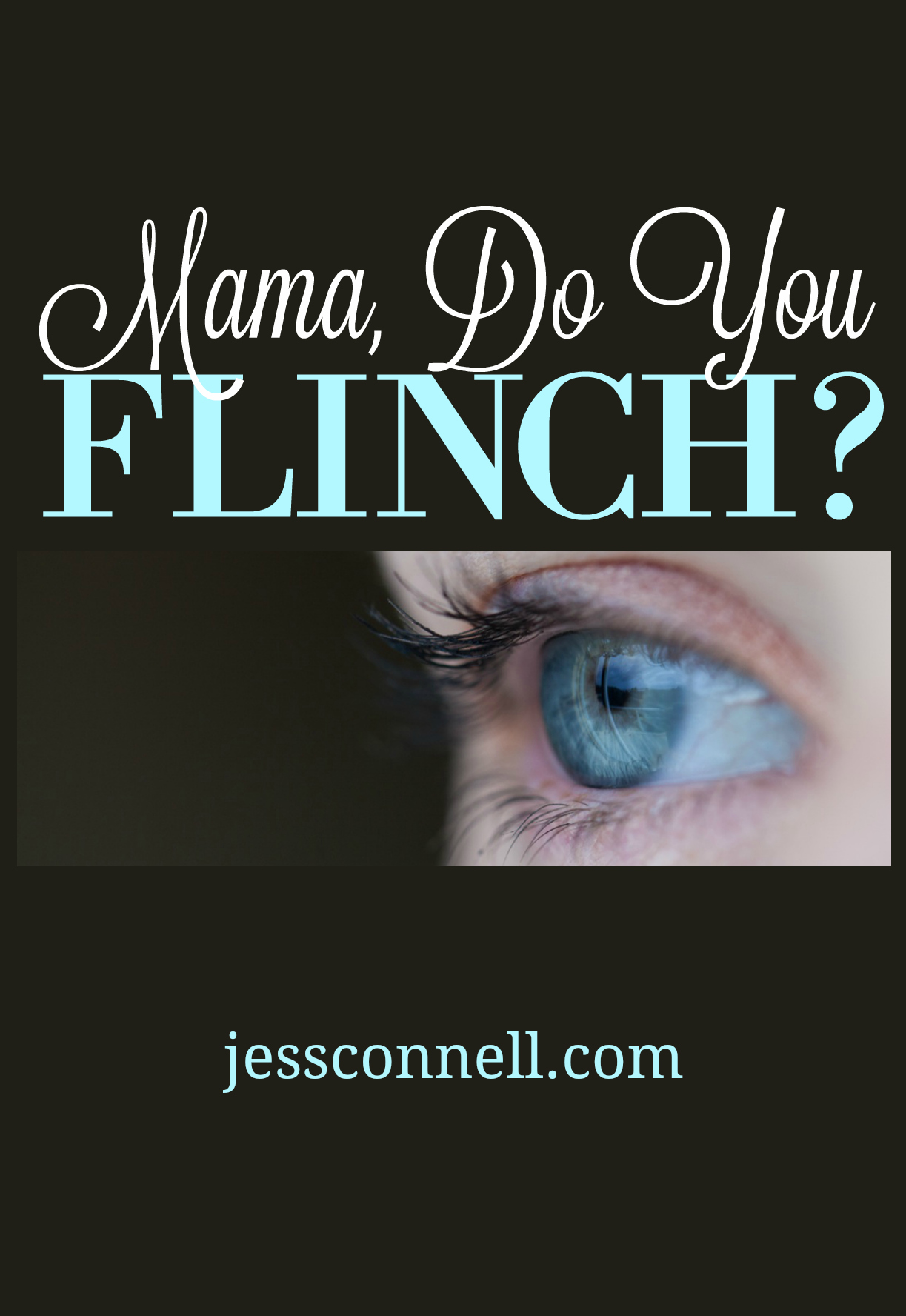 Mama, Do You Flinch? // jessconnell.com