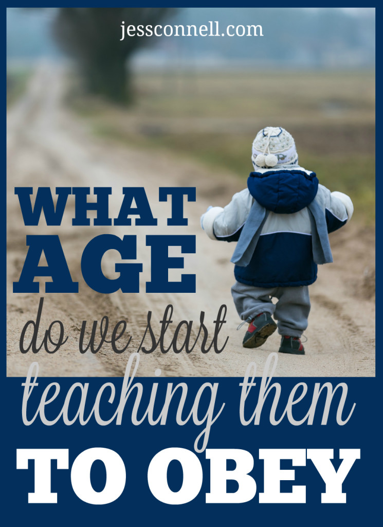 What Age Do We Start Teaching Them to Obey? // jessconnell.com