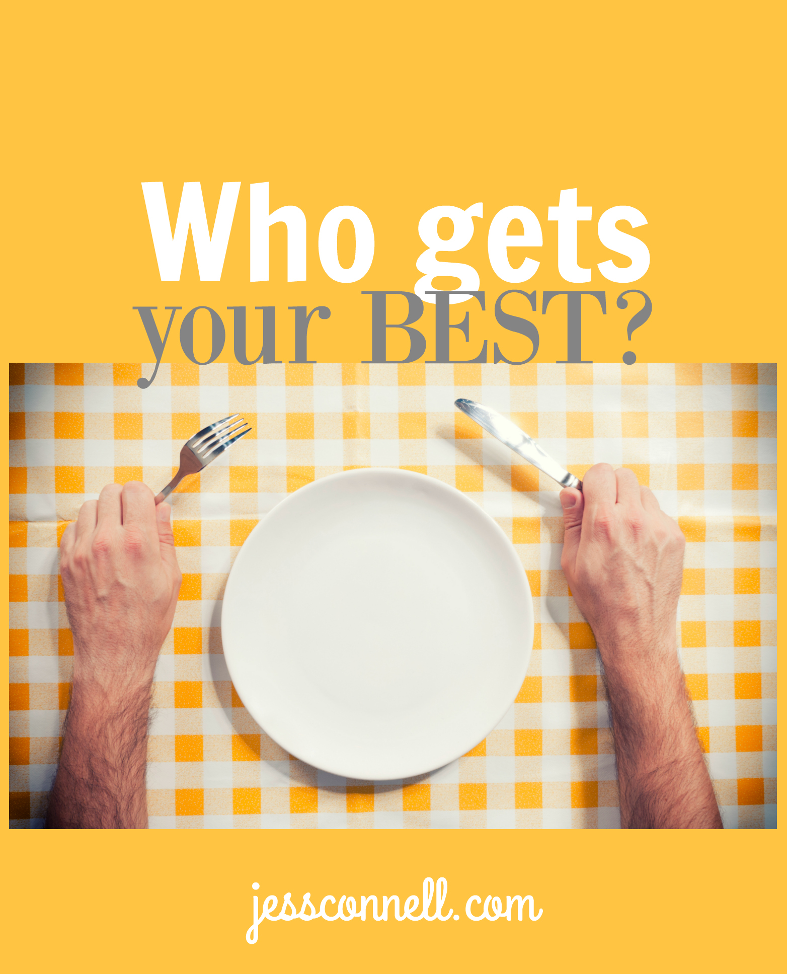 Who Gets Your BEST? // jessconnell.com