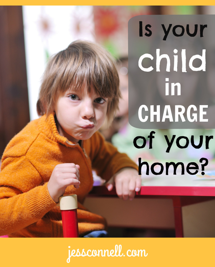 Is Your Child IN CHARGE of Your Home? // jessconnell.com