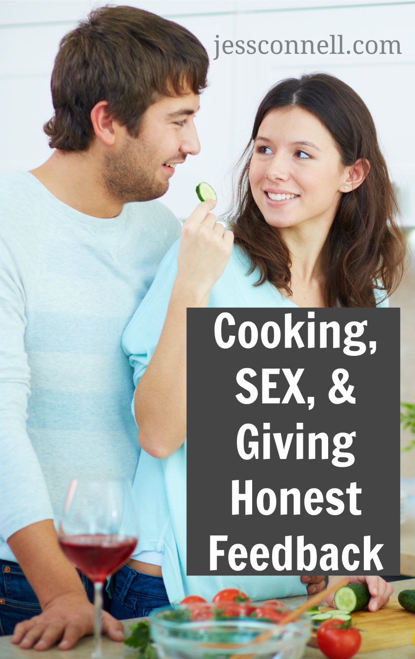 Cooking, SEX, & Giving Honest Feedback // jessconnell.com