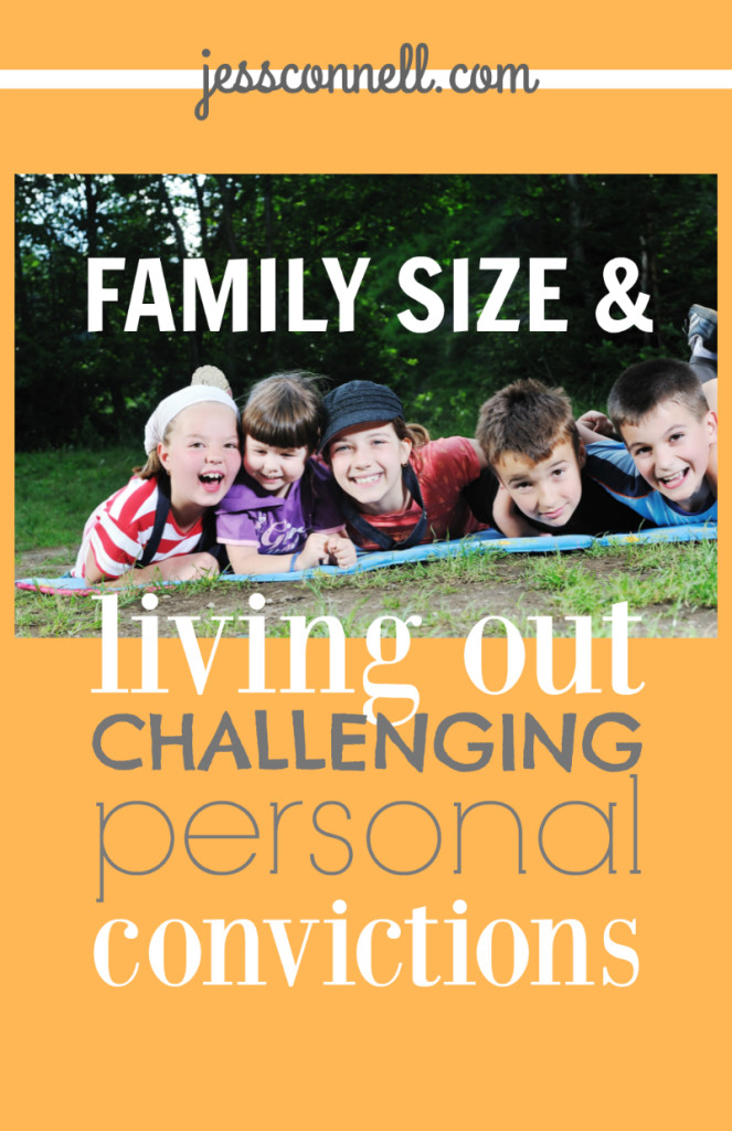 Family Size & Living Out Challenging Personal Convictions // jessconnell.com