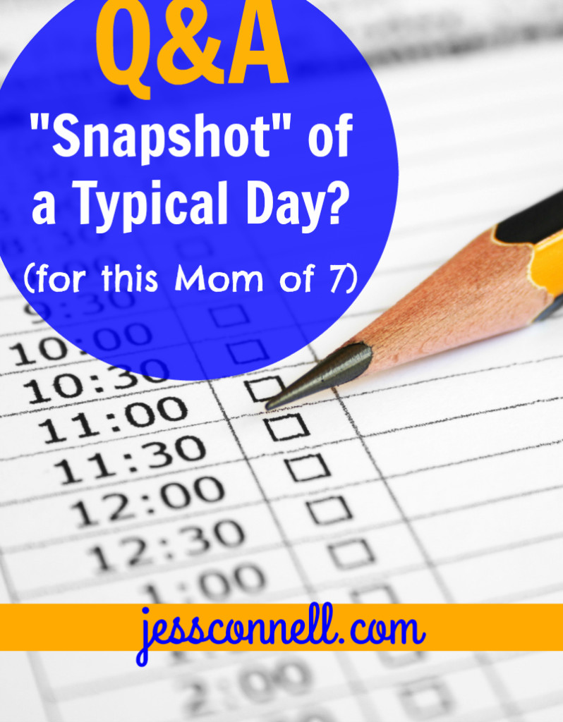 Q&A: Snapshot of a Typical Day (for this Mom of 7) // jessconnell.com
