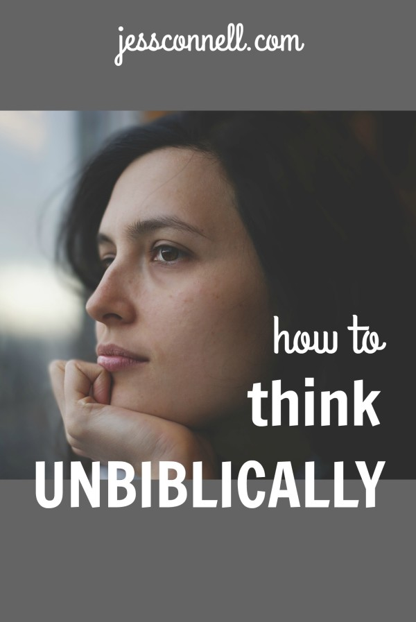How to Think Unbiblically // jessconnell.com