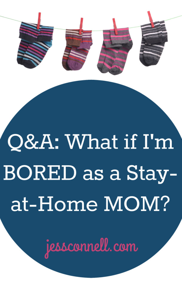 What if I'm BORED as a Stay-at-Home MOM? // jessconnell.com