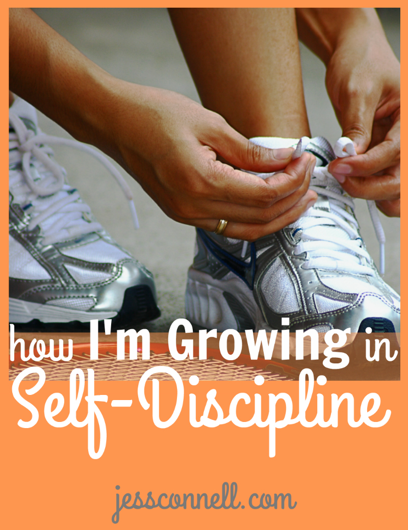 How I'm Growing in Self-Discipline // jessconnell.com
