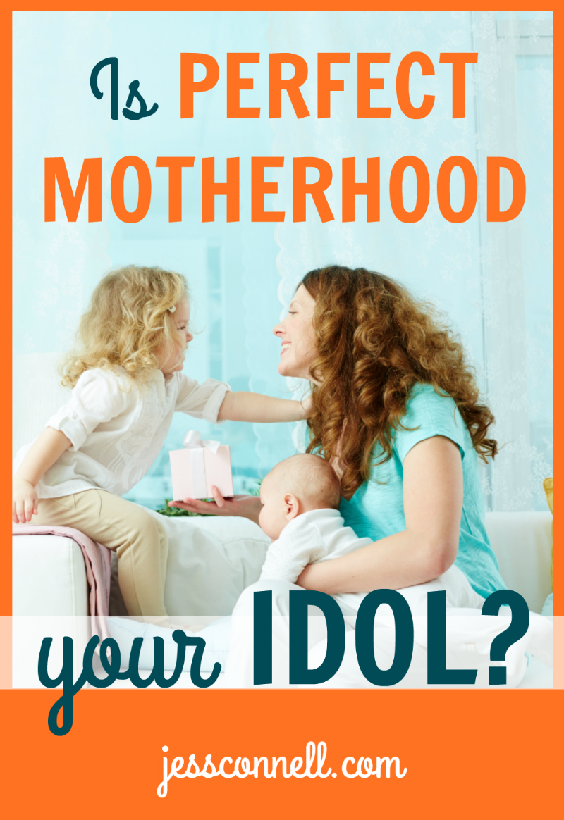Listen to Decide: Is PERFECT MOTHERHOOD Your Idol? // jessconnell.com