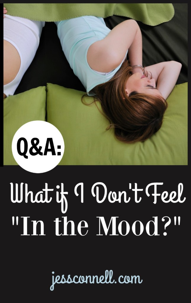 "Q&A: What If I Don't Feel ""In The Mood?"" // jessconnell.com"