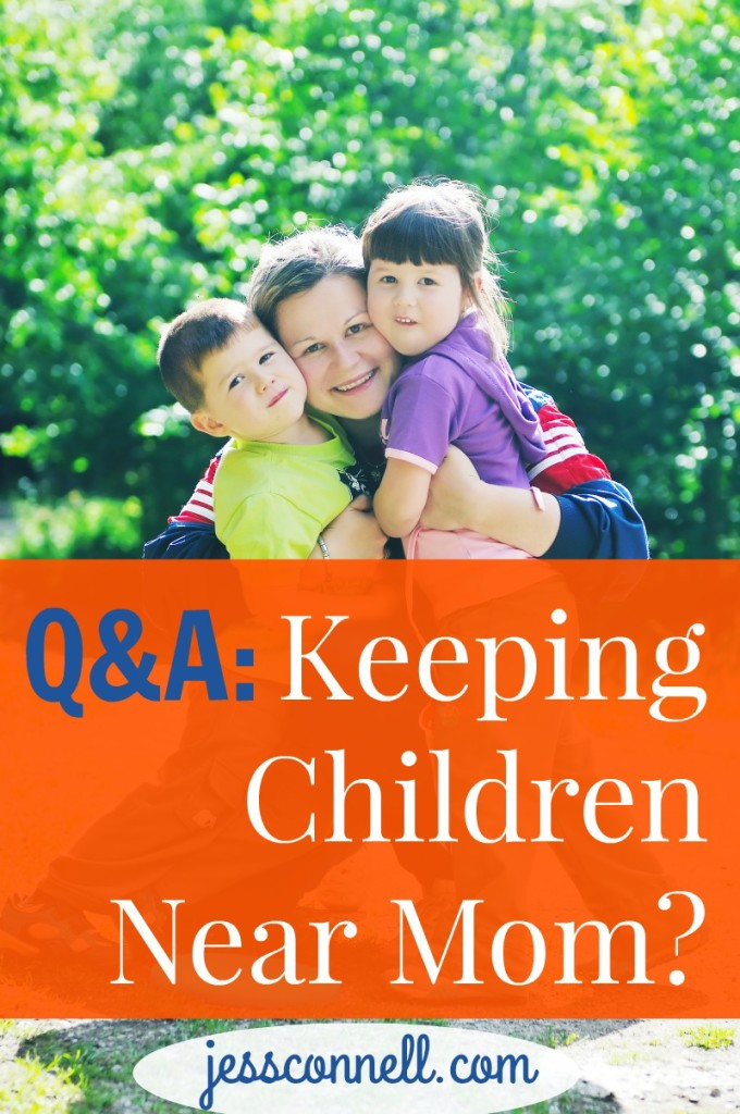 Q&A: Keeping Children Near Mom? // jessconnell.com