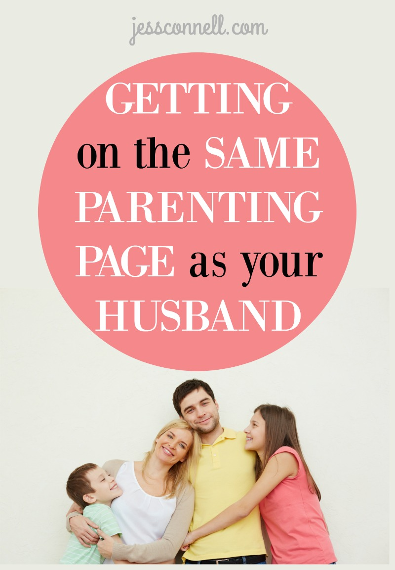 Getting on the SAME Parenting PAGE as Your HUSBAND // jessconnell.com