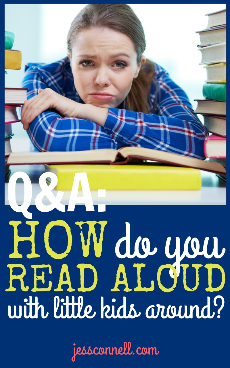 Q&A: HOW Do You Read Aloud with Little Kids Around? // jessconnell.com