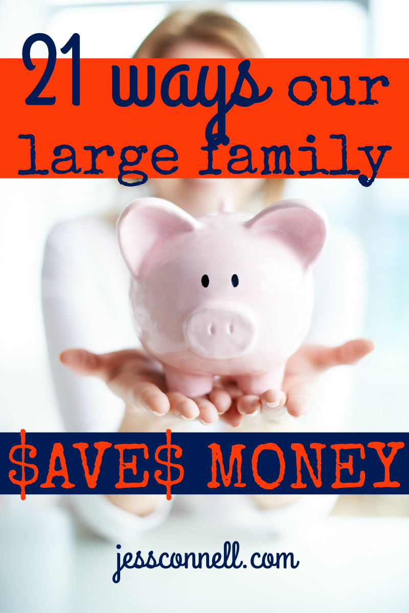 21 Ways our Large Family SAVES MONEY // jessconnell.com