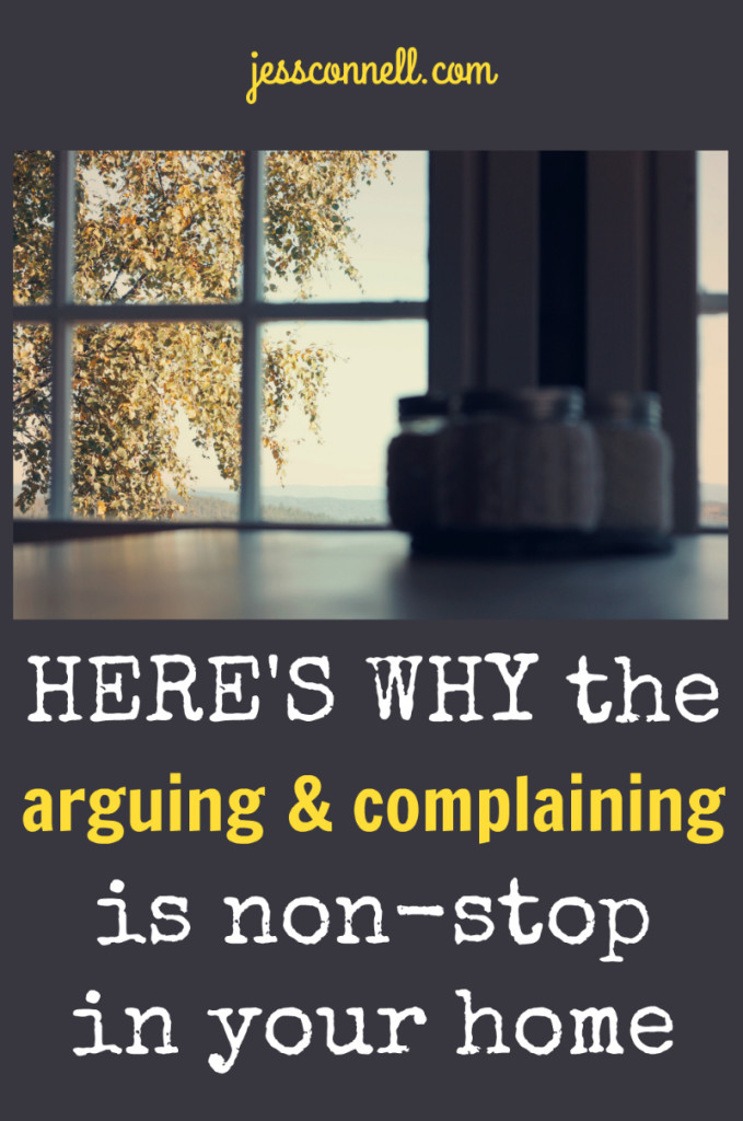 Here's Why the Arguing & Complaining is Non-Stop In Your Home // jessconnell.com