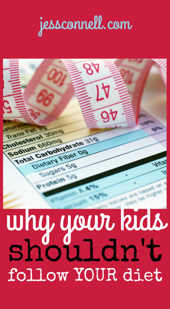 Why Your Kids SHOULDN'T Follow Your Diet // jessconnell.com