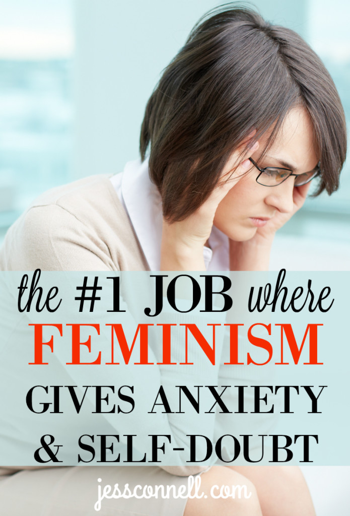 The #1 Job Where FEMINISM Gives Anxiety & Self-Doubt // jessconnell.com