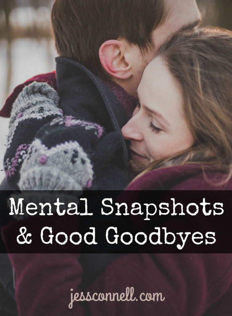 Mental Snapshots & Good Goodbyes // jessconnell.com