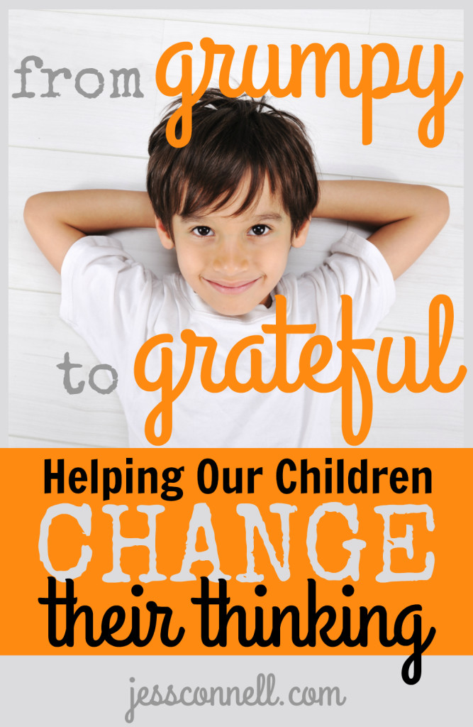 From GRUMPY to Grateful: Helping Our CHILDREN CHANGE THEIR THINKING // jessconnell.com